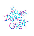you are doing great handwritten lettering vector image vector image