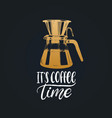 handwritten phrase it is coffee time vector image