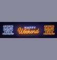 happy weekend neon sign greeting card on dark vector image vector image