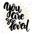you are so loved lettering phrase on light vector image vector image