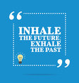 Inspirational motivational quote Inhale the future vector image vector image