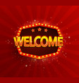 welcome - shining retro light frame vector image vector image