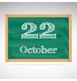 October 22 inscription in chalk on a blackboard vector image vector image