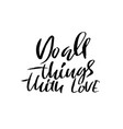 do all things with love calligraphy quote print vector image