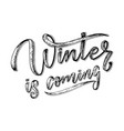 hand drawn lettering phrase winter is coming for vector image vector image