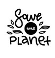 save planet quote lettering about eco waste vector image