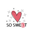 so sweet hand drawn romantic quote excellent for vector image