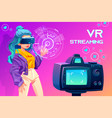 influencer blogger vr streaming broadcasting vector image vector image