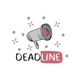 megaphone business concept with text deadline vector image