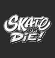 vintage white skate or die inscription vector image vector image