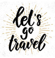 lets travel hand drawn lettering phrase design vector image vector image