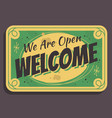 welcome sign we are open typographic vintage vector image