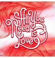 All you need is love handwritten typographic vector image