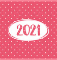 2021 card on pastel pink polka dots background vector image vector image