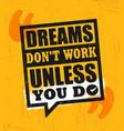 dreams do not work unless you do inspiring vector image vector image