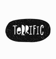 terrific t-shirt sticker quote lettering vector image vector image