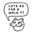 lets go for a walk cartoon cat head speech vector image vector image