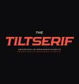 tilt letters serif font italic font vector image