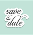 save the date vintage templates vector image