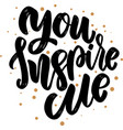 you inspire me lettering phrase for poster card vector image vector image