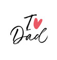 i love dad calligraphy greeting card vector image vector image