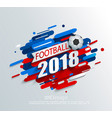 for a football cup 2018 vector image vector image