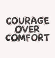 hand drawn quote courage over comfort vector image vector image