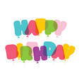 happy birthday colorful inscription festive vector image