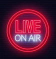 live on air neon glowing sign on brick wall vector image