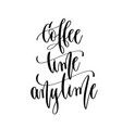 coffee time anytime - hand lettering inscription vector image vector image