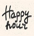 happy hour calligraphy hand drawn phrase vector image