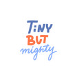 hand drawn lettering design tiny but mighty poster vector image vector image