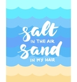 Salt in the air sand in my hair summer card vector image vector image