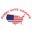 usa every vote counts message vector image vector image