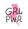 grl pwr - feminism quote and woman motivational vector image