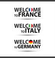 welcome to france welcome to italy and welcome to vector image vector image