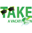 take a vacation vector image vector image