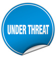 under threat round blue sticker isolated on white vector image vector image