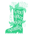 Lettering - Grow your own garden with rubber boot vector image vector image