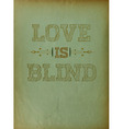 Typographical Background design Love is Blind vector image