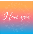 romantic background i love you with colorful vector image