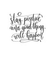 stay positive and good thing will happen - hand vector image vector image
