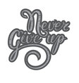 Inspirational quote-Never give up Hand lettering vector image vector image