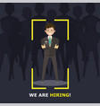 we are hiring recruitment sign man employer vector image vector image