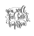 you will feel better tomorrow - hand lettering vector image vector image