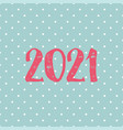 2021 card on pastel polka dots background vector image vector image