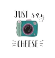 photo camera with lettering - just say cheese vector image vector image