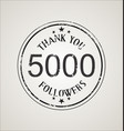 5000 followers with thank you grunge rubber vector image