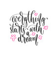 everything starts with a dream - hand lettering vector image