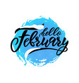 hello february handwritten lettering on blue vector image vector image